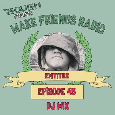 Cover art for Make Friends Radio - Episode 45 Feat. Entitee