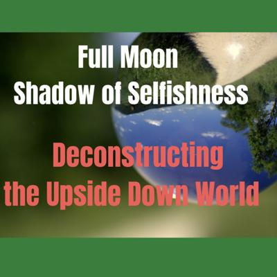 Cover art for Full Moon in Shadow of Selfishness - Deconstructing the Upside Down World