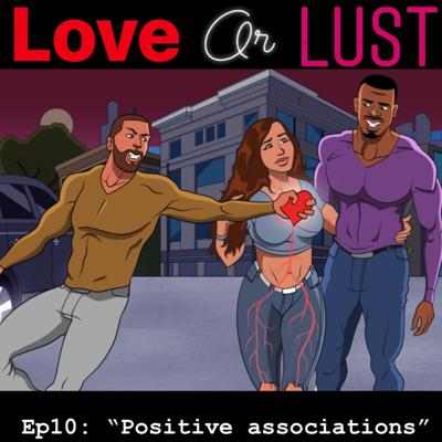 """Cover art for Love or Lust Ep 10 """"Positive associations"""""""
