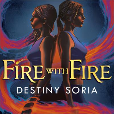 Cover art for FIRE WITH FIRE by Destiny Soria, read by Mari Liatis - audiobook extract