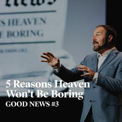 Cover art for Good News #3 - 5 Reasons Heaven Won't Be Boring