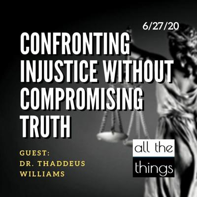Cover art for Confronting Injustice Without Compromising Truth || 6/27/2020 || ATT#61