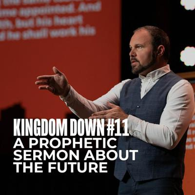 Cover art for Kingdom Down #11 - A Prophetic Sermon About the Future