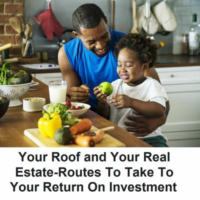 Cover art for Your Roof and Your Real Estate-Routes To Take To Your Return On Investment