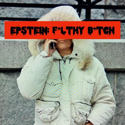 Cover art for Episode 72: Epstein: F*lthy B*tch