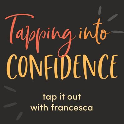 #17: Tapping into confidence - Tap it out with Francesca