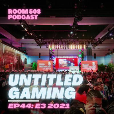 Cover art for Untitled Gaming EP44 : E3 2021