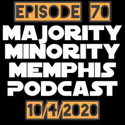 Cover art for Majority Minority Memphis Podcast Season 3 Episode 70 10/4/20