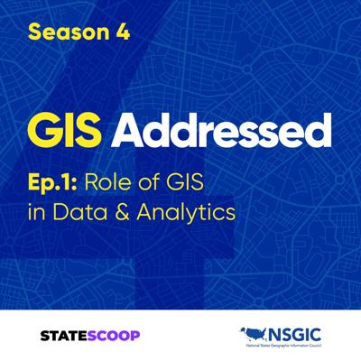Cover art for GIS Addressed — Season 4, Episode 1: Role of GIS in Data & Analytics