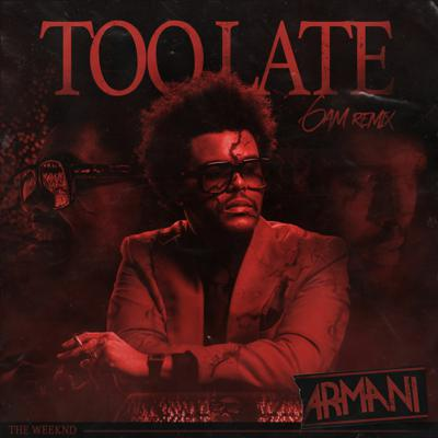Cover art for Too Late (Armani 6AM Remix) - The Weeknd