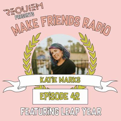 Cover art for Make Friends Radio - Episode 42 Feat. Katie Marks & Leap Year
