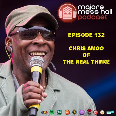 Cover art for Major's Mess Hall - Episode 132 - Chris Amoo Of The Real Thing