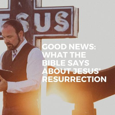 Cover art for GOOD NEWS: What the Bible says about Jesus' Resurrection