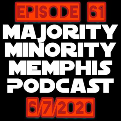 Cover art for Majority Minority Memphis Podcast Season 3 Episode 61 6/7/2020