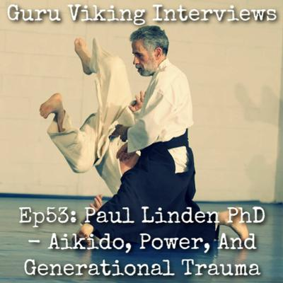 Cover art for Ep53: Paul Linden PhD - Aikido, Power, and Generational Trauma