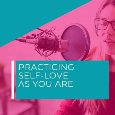 Cover art for Practicing Self-Love As You Are