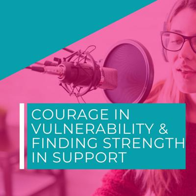 Cover art for Courage in Vulnerability and Finding Strength in Support