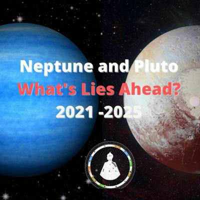 Cover art for 🚀 2021- 2025 - WHAT LIES AHEAD - NEPTUNE AND PLUTO ANSWER