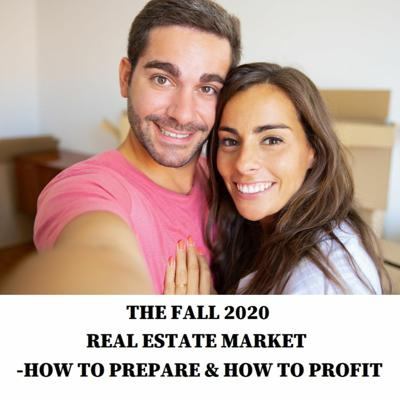 Cover art for THE FALL 2020 REAL ESTATE MARKET-HOW TO PREPARE & HOW TO PROFIT