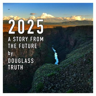 Cover art for Chapter 1 of 2025 • A Story From the Future by Douglass Truth