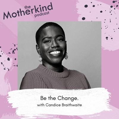 Cover art for Ep. 103 - Be The Change With Candice Brathwaite