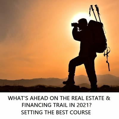 Cover art for WHAT'S AHEAD ON THE REAL ESTATE & FINANCING TRAIL IN 2021? SETTING THE BEST COURSE