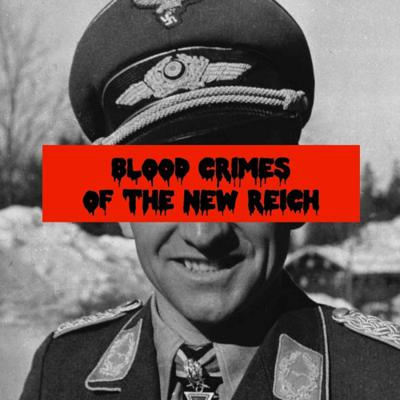Cover art for Episode 66: Blood Crimes Of The New Reich (teaser)