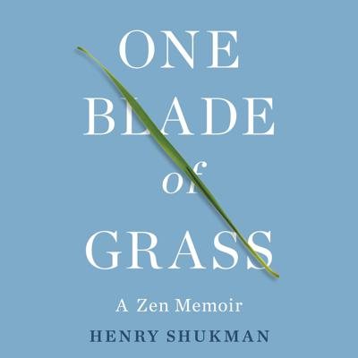 Cover art for ONE BLADE OF GRASS by Henry Shukman, read by Henry Shukman - audiobook extract