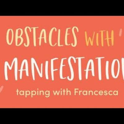 Cover art for #11: Obstacles With Manifestation - Tap it out with Francesca