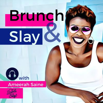 Brunch and Slay Podcast