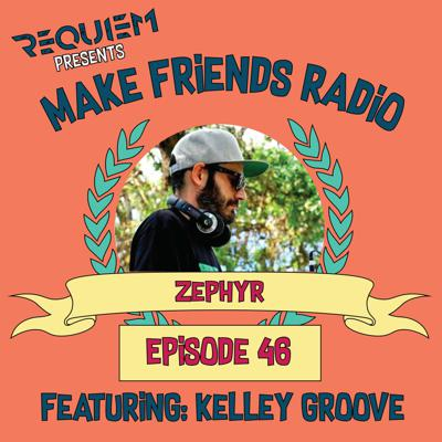 Cover art for Make Friends Radio - Episode 46 Feat. Seth Ahern (Zephyr) & Kelley Groove