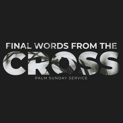 Cover art for Final Words From the Cross – Palm Sunday Service