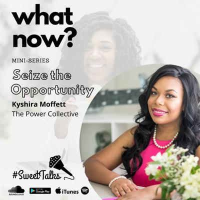 """Cover art for """"What Now?"""" with Kyshira Moffett of The Power Collective – Seize the Opportunity"""
