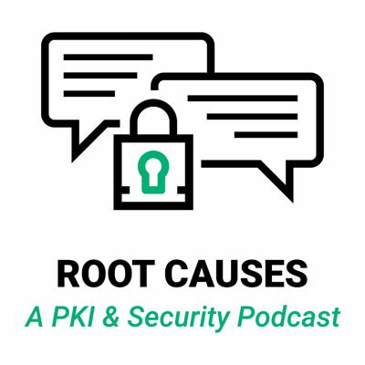 Root Causes: A PKI and Security Podcast