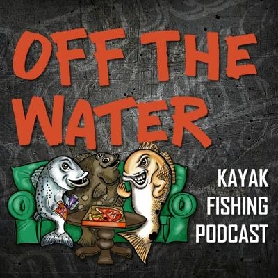 Off The Water - Kayak Fishing Podcast