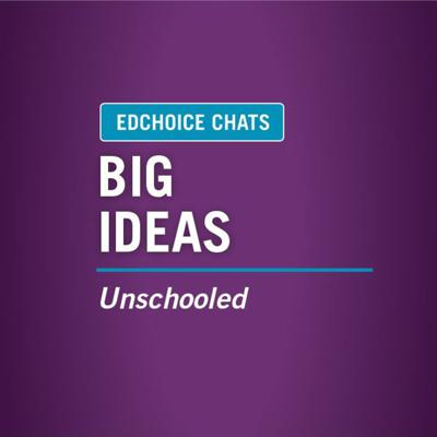"""Ep. 177: Big Ideas - """"Unschooled"""" with Kerry McDonald"""
