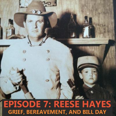 Cover art for Episode 7: Reese Hayes & Grief, Bereavement, and Bill Day