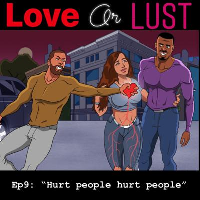 """Cover art for Love or Lust Ep 9 """"Hurt People Hurt People"""