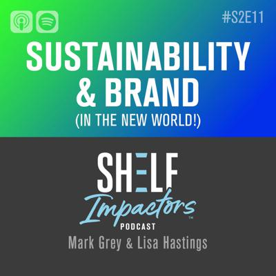 Cover art for #S2E11 Shelf Impactors™ Sustainability and Brand (New World)