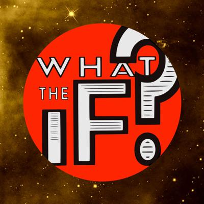 What The If?