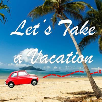 Let's Take a Vacation