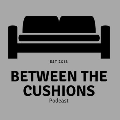 Between the Cushions Podcast