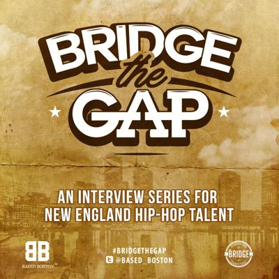 An interview series, presented by Based Boston's Eric Bernsen, featuring New England hip-hop talent and the creatives who are playing a part in it's growth. Bridge The Gap aims to provide insight by delivering thoughtful conversations and sharing stories behind the music.