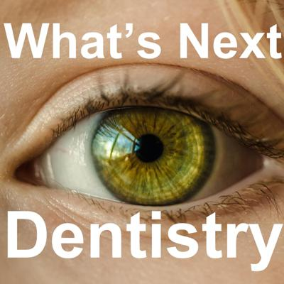 What's Next Dentistry