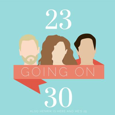 23 Going on 30