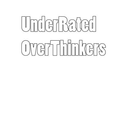 Underrated Overthinkers