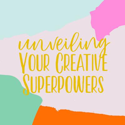 Unveiling Your Creative Superpowers Podcast