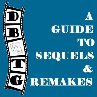 DBTG: A Guide to Sequels and Remakes
