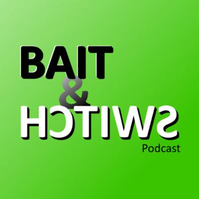 Bait and Switch Podcast