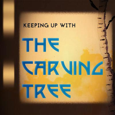 Keeping Up With The Carving Tree